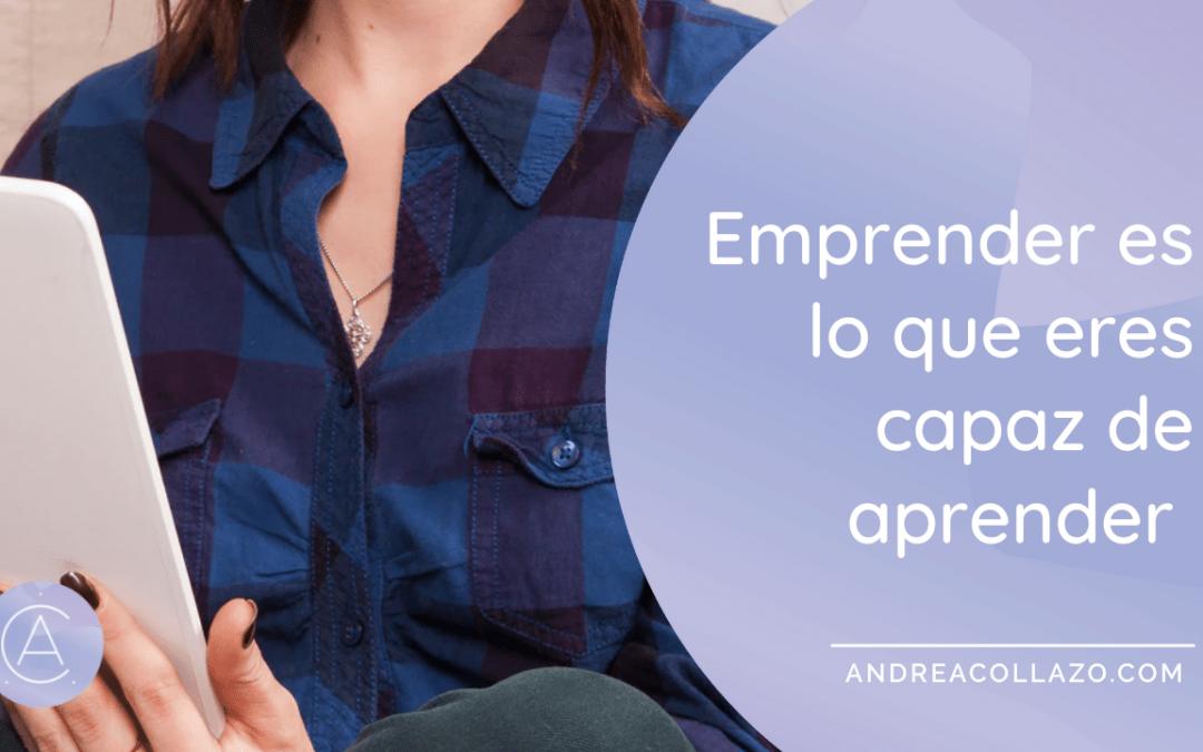 Emprender es lo que eres capaz de aprender