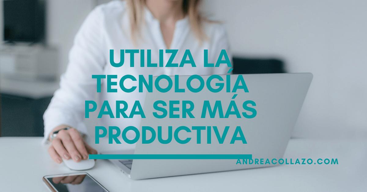 usar la tecnologia para ser mas productiva