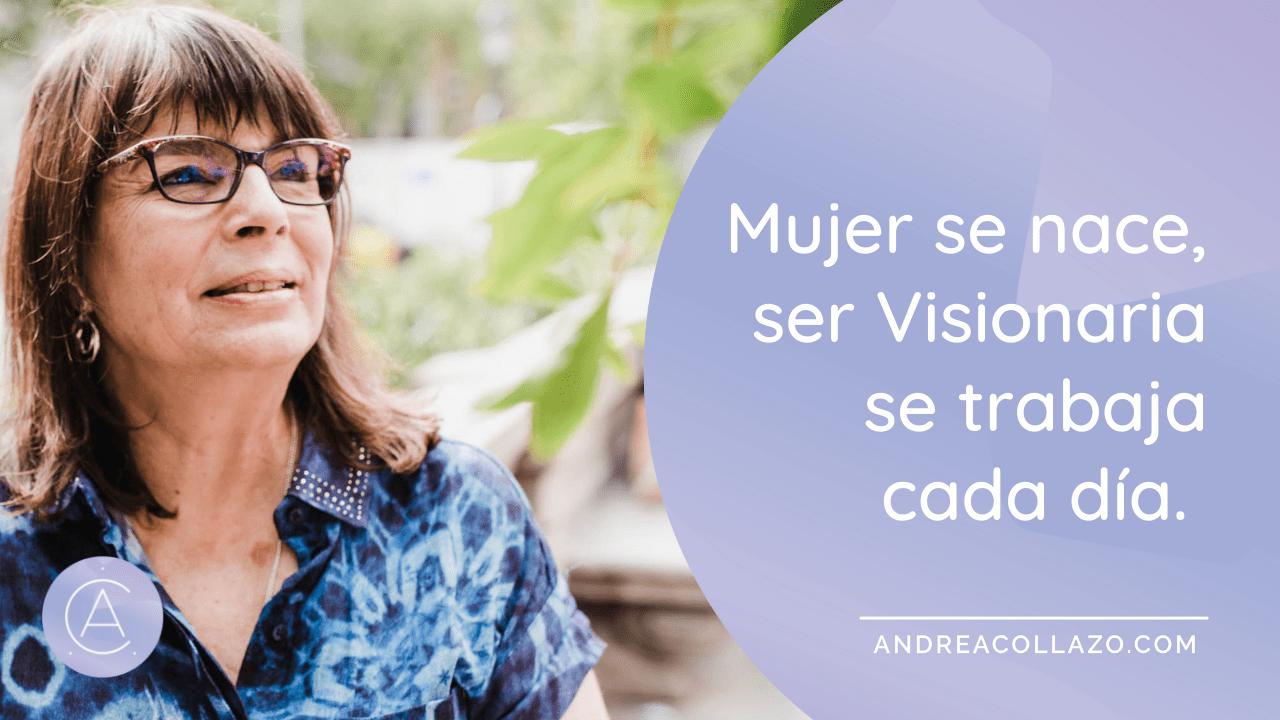 mujer se nace ser visionaria se trabaja cada dia